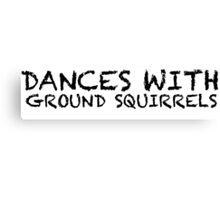 Dances with Ground Squirrels Canvas Print