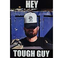 HEY  TOUGH GUY Photographic Print