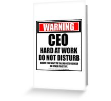 Warning CEO Hard At Work Do Not Disturb Greeting Card