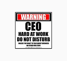 Warning CEO Hard At Work Do Not Disturb Unisex T-Shirt