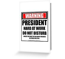 Warning President Hard At Work Do Not Disturb Greeting Card