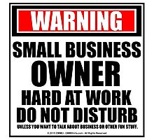 Warning Small Business Owner Hard At Work Do Not Disturb Photographic Print