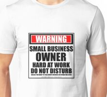 Warning Small Business Owner Hard At Work Do Not Disturb Unisex T-Shirt