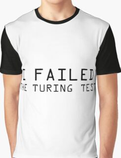 I Failed the Turing Test Graphic T-Shirt