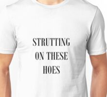 STRUTTING ON THESE HOES [BLACK] Unisex T-Shirt