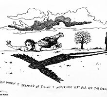 'Even When I Dreamed of Flying I Never Got Very Far Off The Ground' by Jerry Kirk