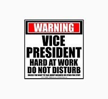 Warning Vice President Hard At Work Do Not Disturb Unisex T-Shirt
