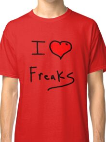 i love freaks Classic T-Shirt