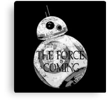 The Force Is Coming Canvas Print