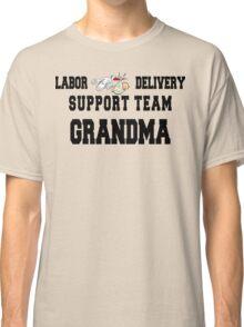 "New Grandma ""Labor & Delivery Support Team Grandma"" Classic T-Shirt"