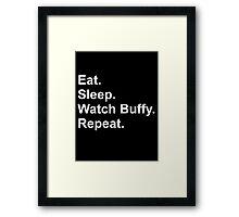 Eat. Sleep. Watch Buffy. Repeat. Framed Print