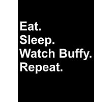 Eat. Sleep. Watch Buffy. Repeat. Photographic Print