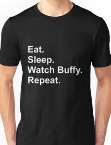 Eat. Sleep. Watch Buffy. Repeat. Unisex T-Shirt