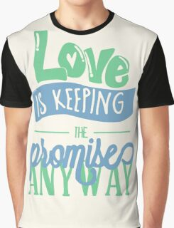 LOVE IS KEEPING THE PROMISE ANYWAY Graphic T-Shirt