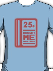 25 Cents = Happiness T-Shirt