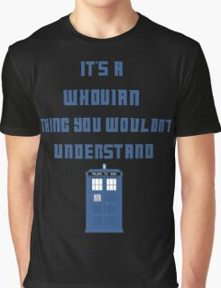 It's a Whovian thing, You wouldn't understand Graphic T-Shirt