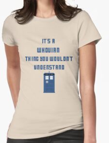 It's a Whovian thing, You wouldn't understand Womens Fitted T-Shirt