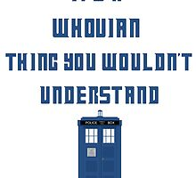 It's a Whovian thing, You wouldn't understand by Winkham