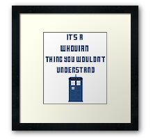 It's a Whovian thing, You wouldn't understand Framed Print