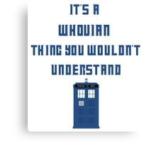 It's a Whovian thing, You wouldn't understand Canvas Print