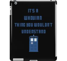 It's a Whovian thing, You wouldn't understand iPad Case/Skin