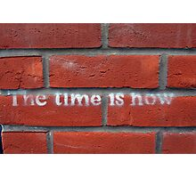 The Time Is Now! Photographic Print