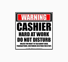 Warning Cashier Hard At Work Do Not Disturb Unisex T-Shirt