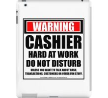 Warning Cashier Hard At Work Do Not Disturb iPad Case/Skin
