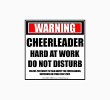 Warning Cheerleader Hard At Work Do Not Disturb Unisex T-Shirt
