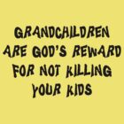 "Grandma ""Grandchildren Are God's Reward For Not Killing Your Kids"" by FamilyT-Shirts"