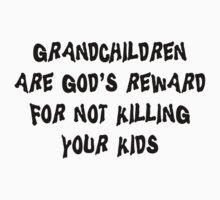 "Grandma ""Grandchildren Are God's Reward For Not Killing Your Kids"" by FamilyT-Shirts"