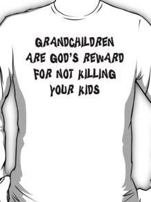 "Grandma ""Grandchildren Are God's Reward For Not Killing Your Kids"" T-Shirt"