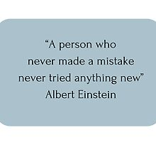 """A person who  never made a mistake  never tried anything new""  Albert Einstein by IdeasForArtists"