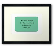 """""""Have the courage  to follow your heart  and intuition""""  Steve Jobs Framed Print"""