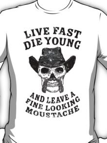 Movember - Live Fast , Die Young... T-Shirt
