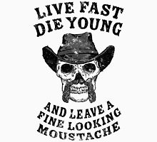 Movember - Live Fast , Die Young... Unisex T-Shirt