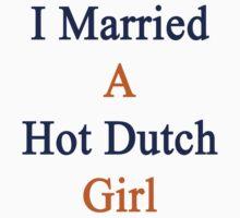 I Married A Hot Dutch Girl by supernova23