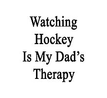 Watching Hockey Is My Dad's Therapy Photographic Print