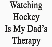 Watching Hockey Is My Dad's Therapy by supernova23