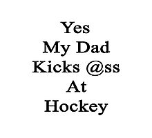 Yes My Dad Kicks Ass At Hockey Photographic Print