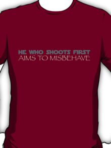 He Who Shoots First, Aims to Misbehave. T-Shirt