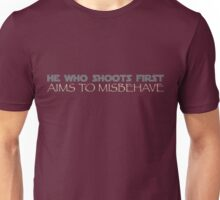 He Who Shoots First, Aims to Misbehave. Unisex T-Shirt