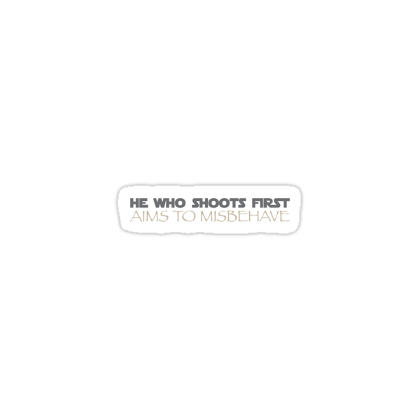 He Who Shoots First, Aims to Misbehave. by M Dean Jones