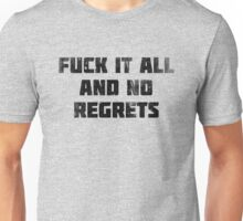 Fuck It All and No Regrets (Black) Unisex T-Shirt