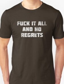 Fuck It All and No Regrets (White) T-Shirt