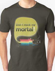 Don't mock me mortal T-Shirt
