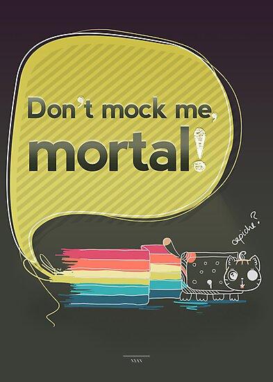 Don't mock me mortal by hazelong