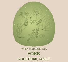 When you come to a fork in the road, take it Unisex T-Shirt