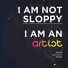 I'm not sloppy, I'm an artist by hazelong
