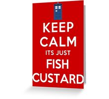 Keep calm its just fish custard Greeting Card